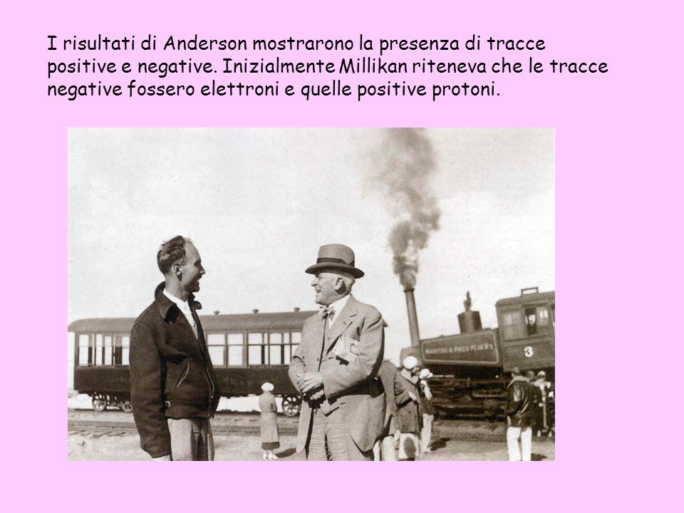I risultati di Anderson mostrarono la presenza di tracce positive e negative.