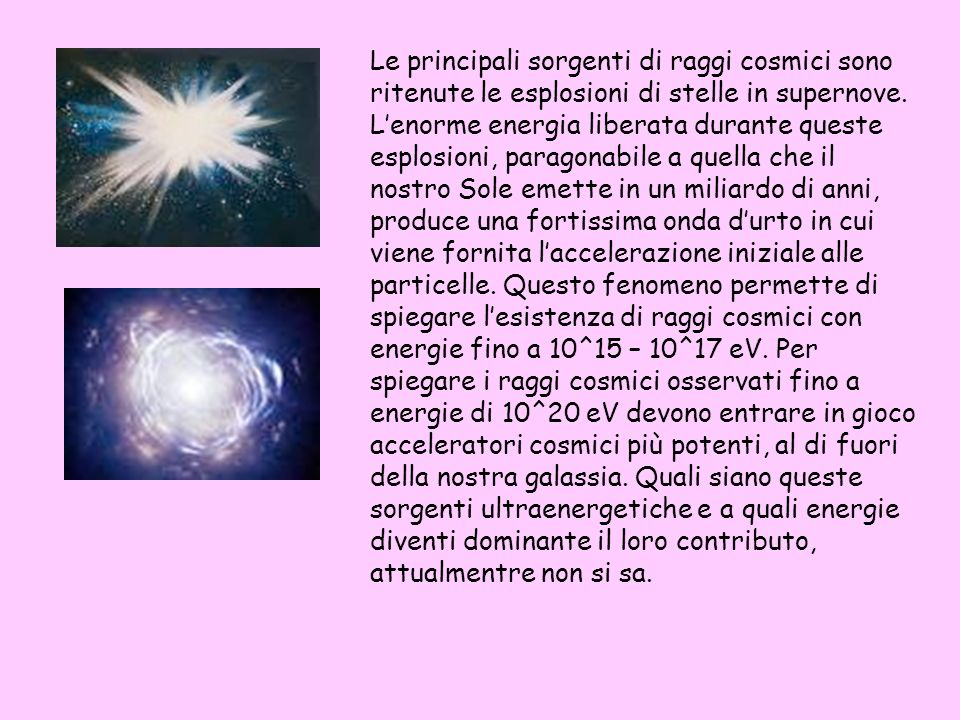 Le principali sorgenti di raggi cosmici sono ritenute le esplosioni di stelle in supernove.