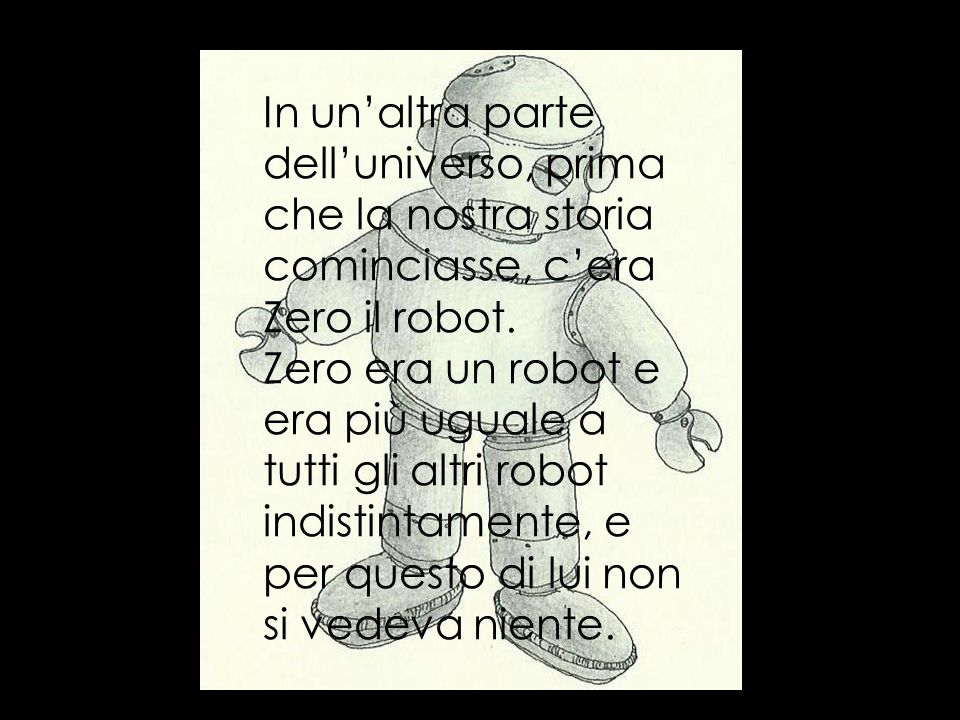 In un'altra parte dell'universo, prima che la nostra storia cominciasse, c'era Zero il robot.