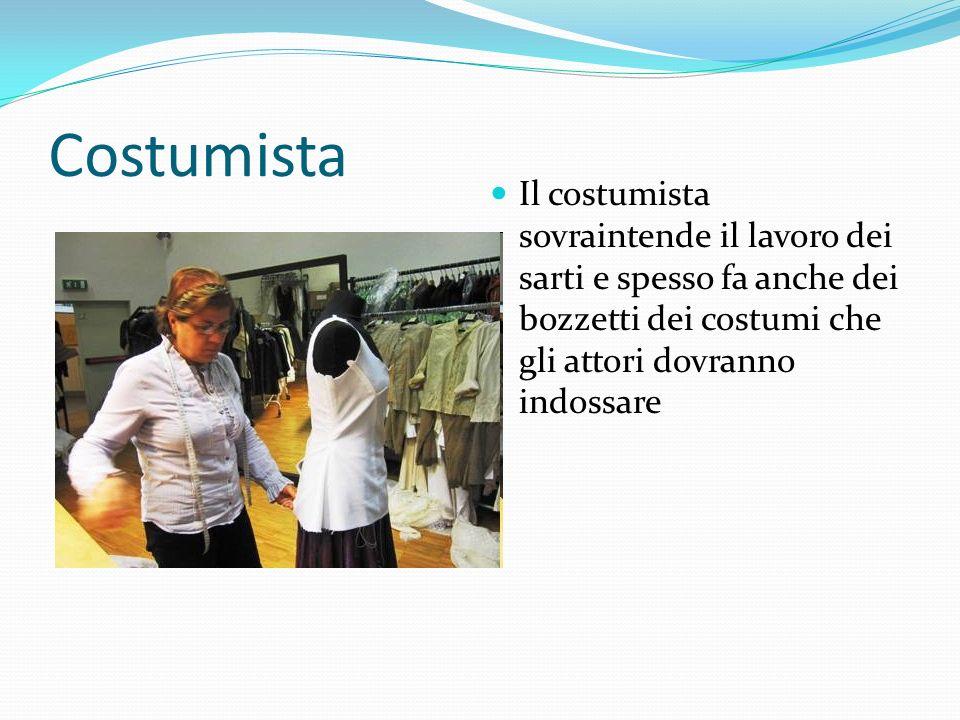 Costumista Il costumista sovraintende il lavoro dei sarti e spesso fa anche dei bozzetti dei costumi che gli attori dovranno indossare.