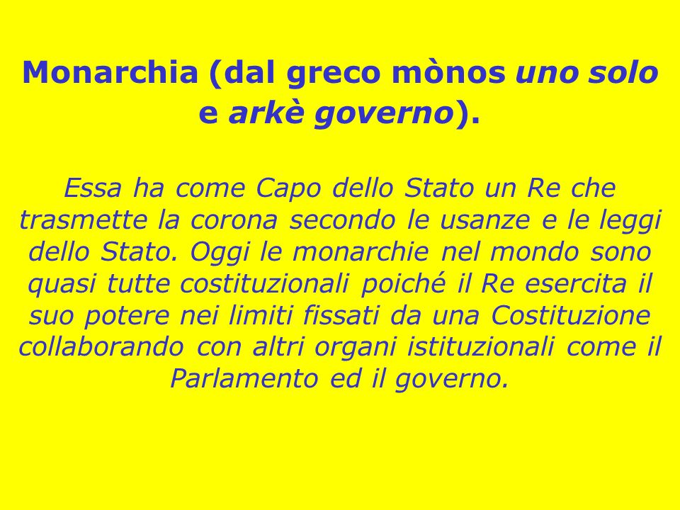 Monarchia (dal greco mònos uno solo e arkè governo).
