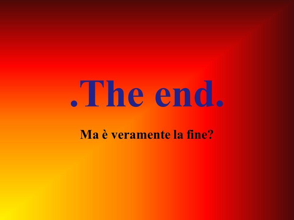.The end. Ma è veramente la fine