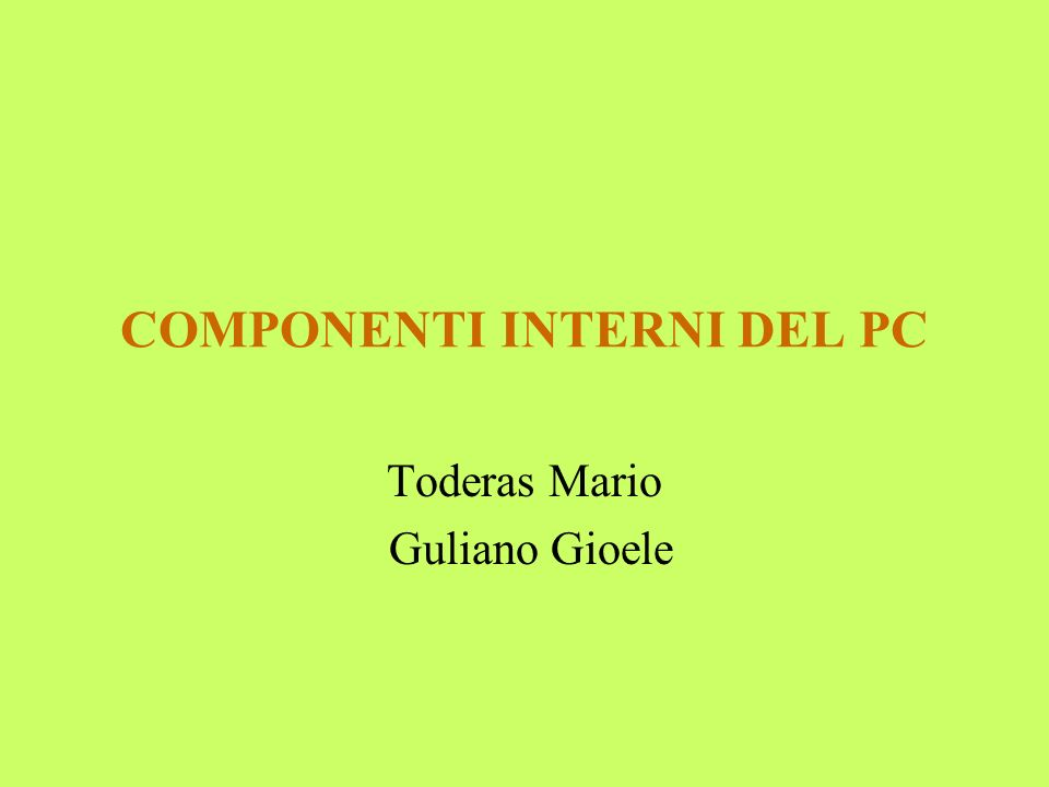 COMPONENTI INTERNI DEL PC