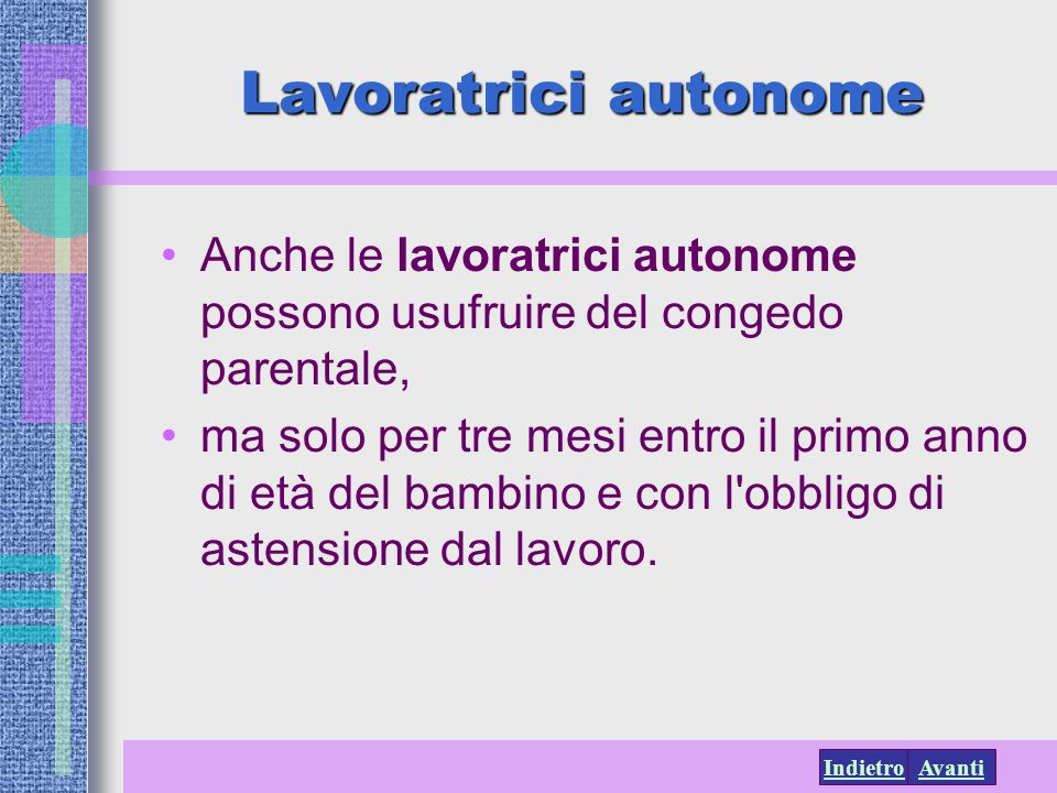 Lavoratrici autonome Anche le lavoratrici autonome possono usufruire del congedo parentale,