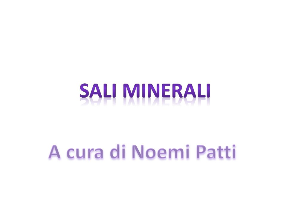 SALI MINERALI A cura di Noemi Patti