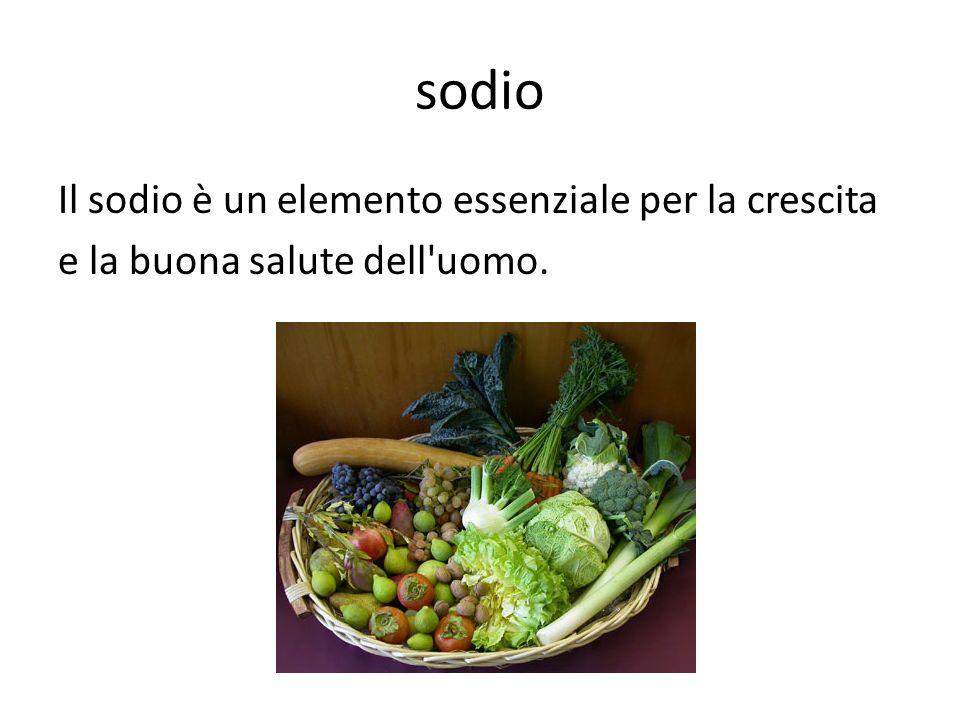 sodio Il sodio è un elemento essenziale per la crescita e la buona salute dell uomo.