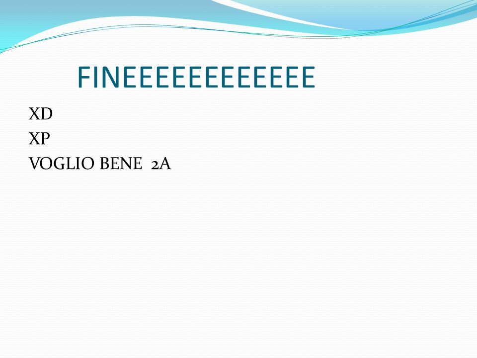 FINEEEEEEEEEEEE XD XP VOGLIO BENE 2A