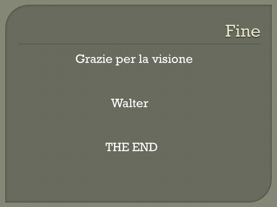 Fine Grazie per la visione Walter THE END