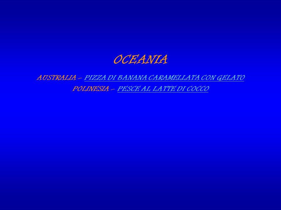 OCEANIA AUSTRALIA – PIZZA DI BANANA CARAMELLATA CON GELATO