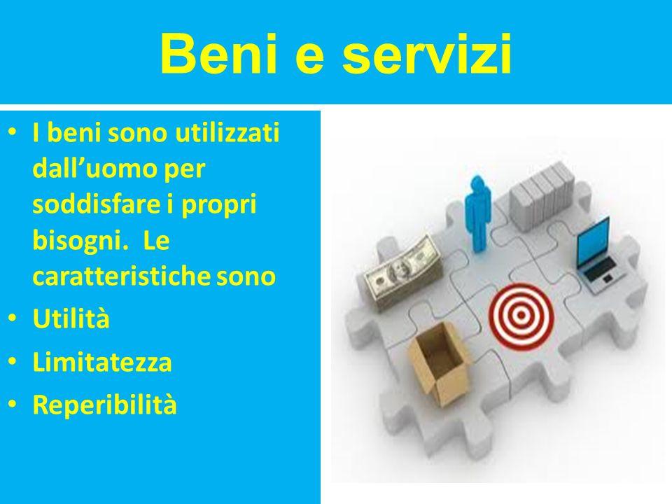 Beni e servizi I beni sono utilizzati dall'uomo per soddisfare i propri bisogni. Le caratteristiche sono.