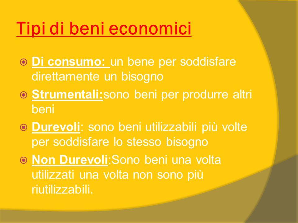 Tipi di beni economici Di consumo: un bene per soddisfare direttamente un bisogno. Strumentali:sono beni per produrre altri beni.