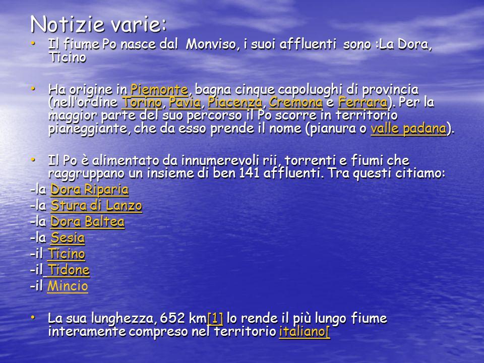 Notizie varie: Il fiume Po nasce dal Monviso, i suoi affluenti sono :La Dora, Ticino.