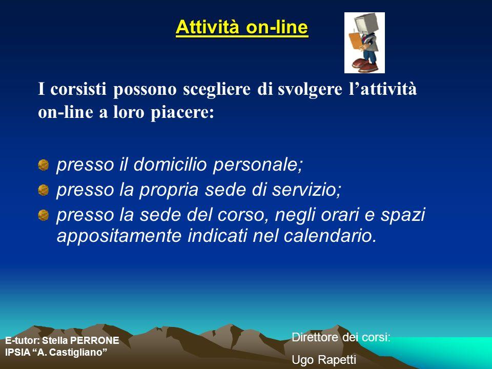 Attività on-line I corsisti possono scegliere di svolgere l'attività on-line a loro piacere: presso il domicilio personale;