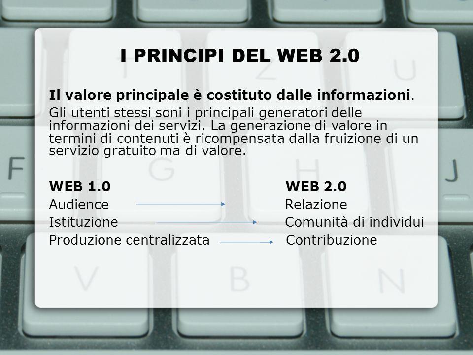 I PRINCIPI DEL WEB 2.0 Il valore principale è costituto dalle informazioni.