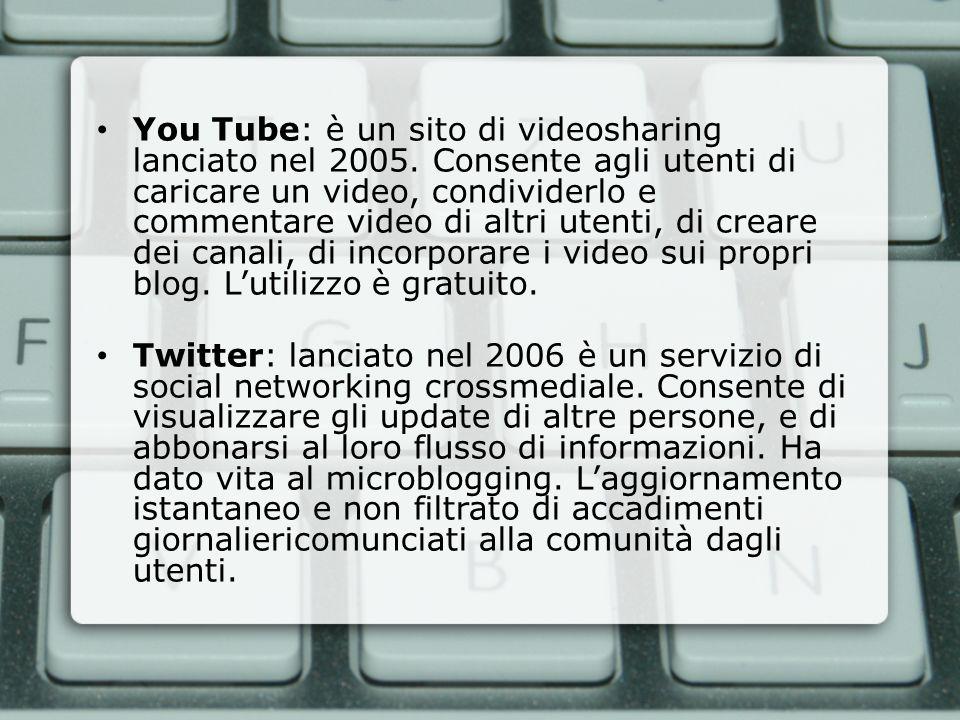 You Tube: è un sito di videosharing lanciato nel 2005