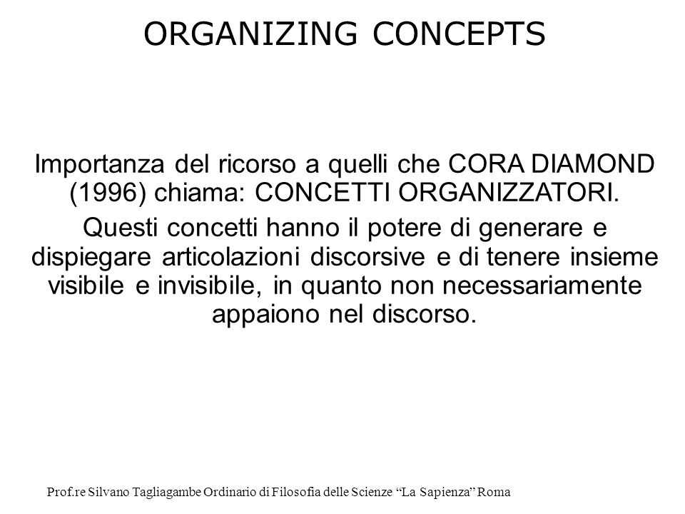 ORGANIZING CONCEPTS Importanza del ricorso a quelli che CORA DIAMOND (1996) chiama: CONCETTI ORGANIZZATORI.