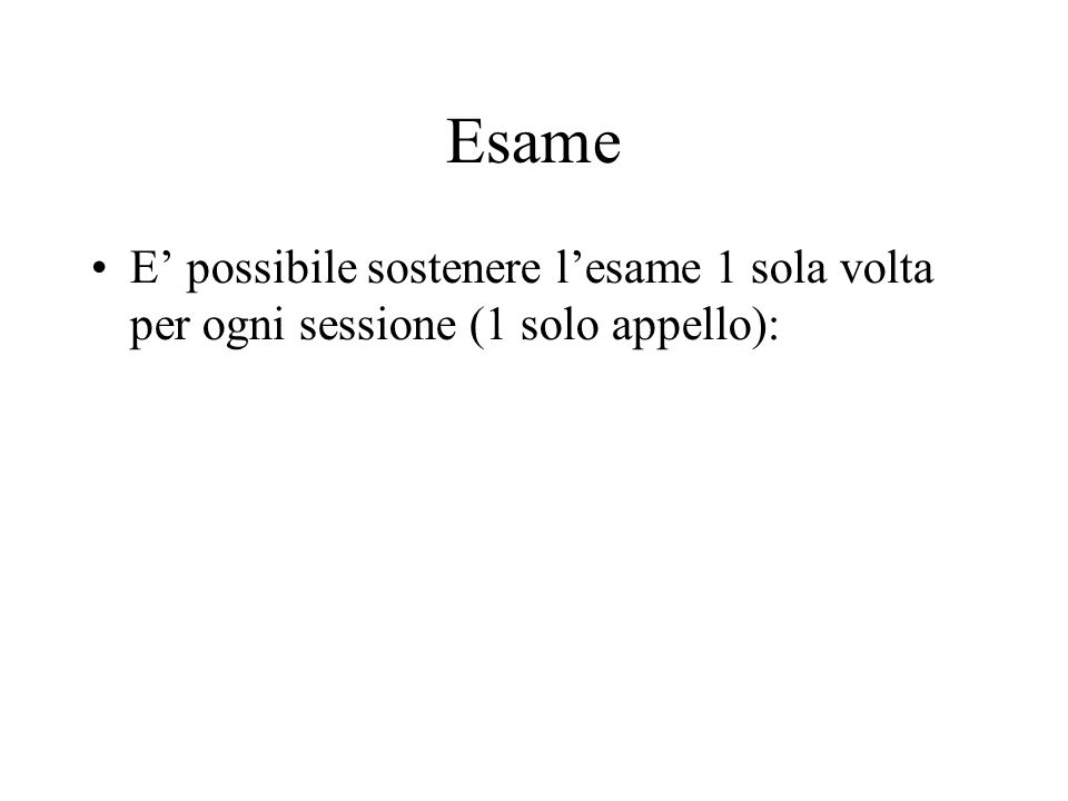 Esame E' possibile sostenere l'esame 1 sola volta per ogni sessione (1 solo appello):