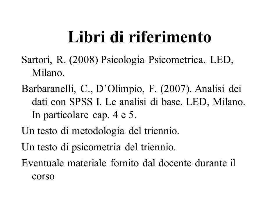 Libri di riferimento Sartori, R. (2008) Psicologia Psicometrica. LED, Milano.