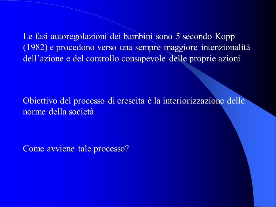Le fasi autoregolazioni dei bambini sono 5 secondo Kopp (1982) e procedono verso una sempre maggiore intenzionalità dell'azione e del controllo consapevole delle proprie azioni
