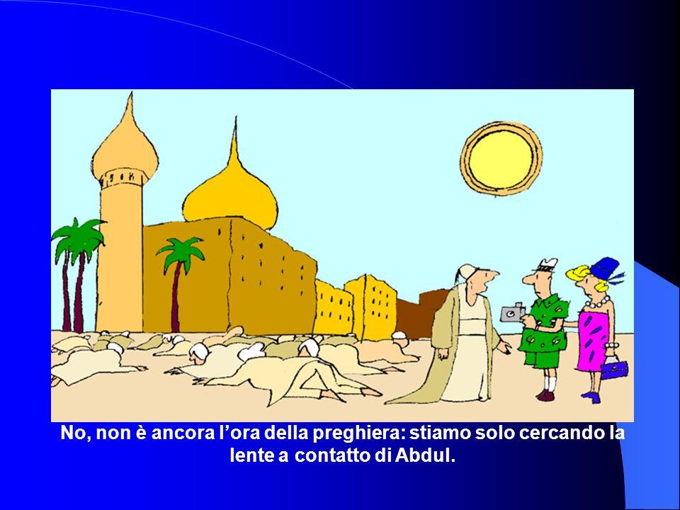 No, non è ancora l'ora della preghiera: stiamo solo cercando la lente a contatto di Abdul.