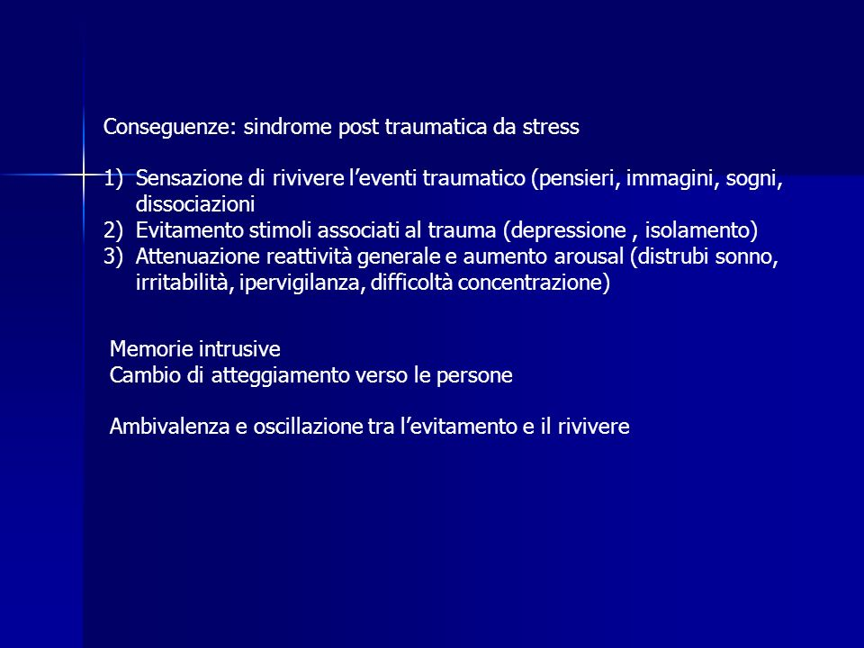 Conseguenze: sindrome post traumatica da stress