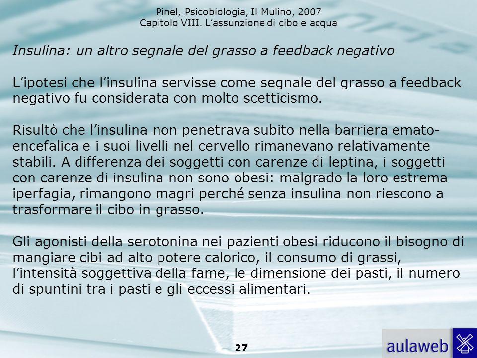 Insulina: un altro segnale del grasso a feedback negativo L'ipotesi che l'insulina servisse come segnale del grasso a feedback negativo fu considerata con molto scetticismo.