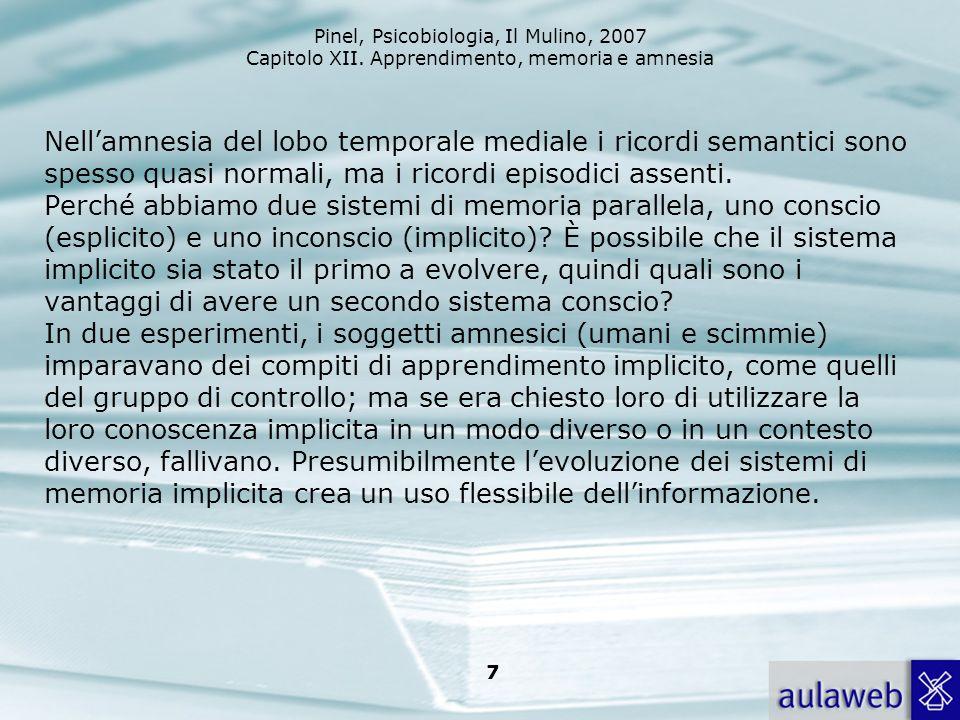 Nell'amnesia del lobo temporale mediale i ricordi semantici sono spesso quasi normali, ma i ricordi episodici assenti.