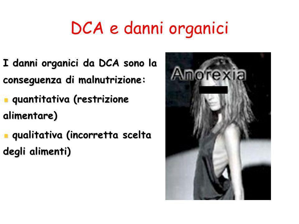 DCA e danni organici I danni organici da DCA sono la conseguenza di malnutrizione: quantitativa (restrizione alimentare)