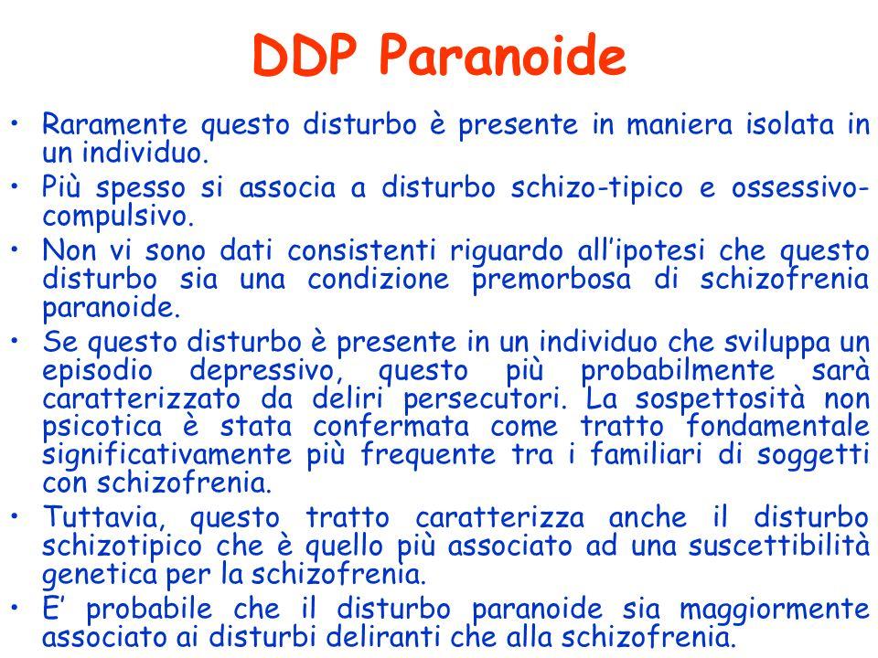 DDP Paranoide Raramente questo disturbo è presente in maniera isolata in un individuo.