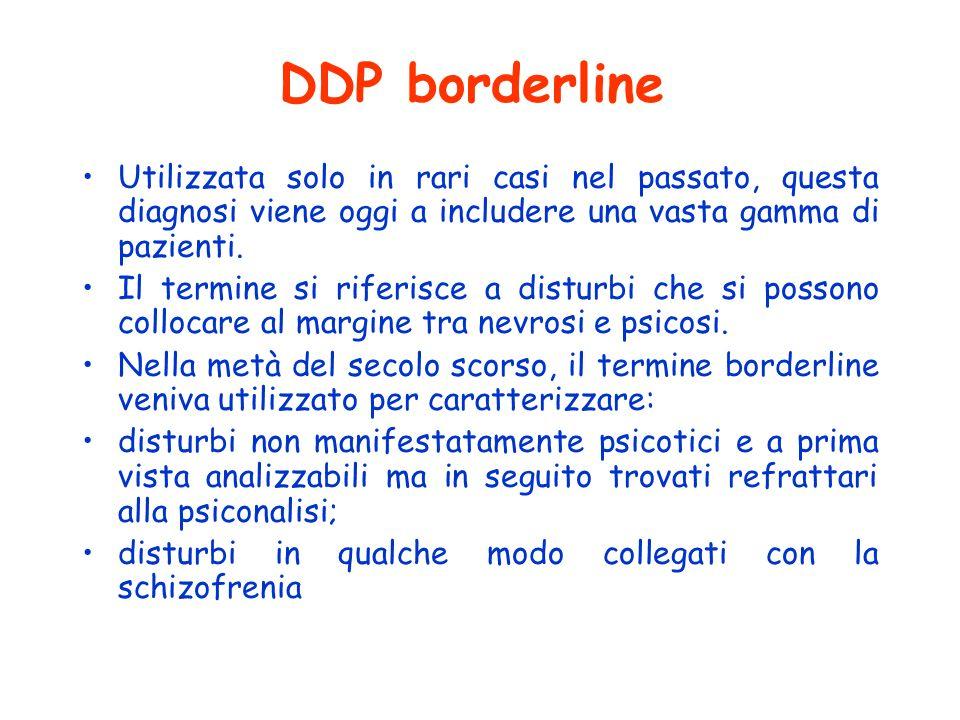 DDP borderline Utilizzata solo in rari casi nel passato, questa diagnosi viene oggi a includere una vasta gamma di pazienti.