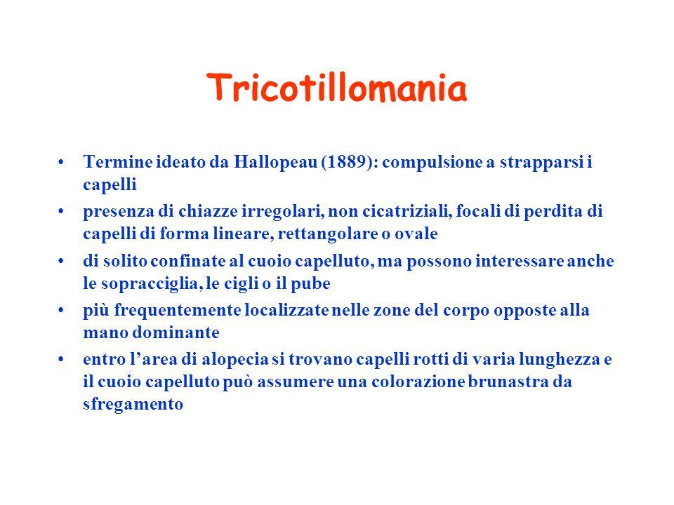 Tricotillomania Termine ideato da Hallopeau (1889): compulsione a strapparsi i capelli.
