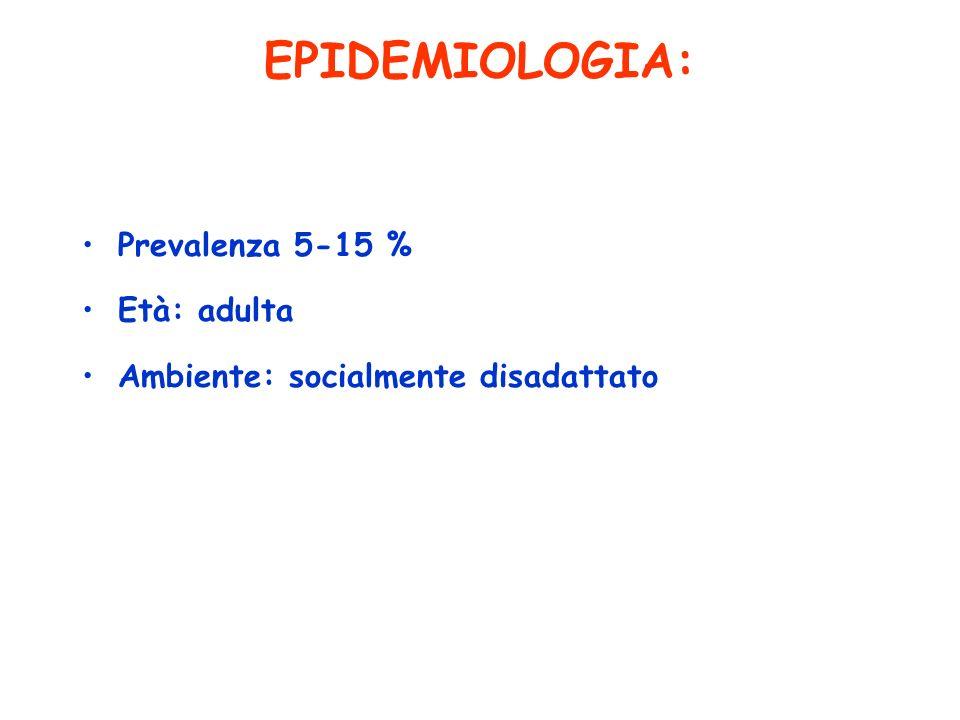 EPIDEMIOLOGIA: Prevalenza 5-15 % Età: adulta