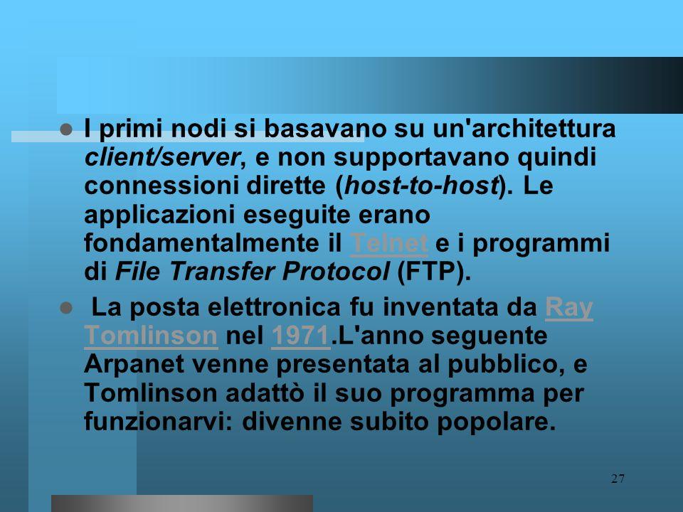 I primi nodi si basavano su un architettura client/server, e non supportavano quindi connessioni dirette (host-to-host). Le applicazioni eseguite erano fondamentalmente il Telnet e i programmi di File Transfer Protocol (FTP).