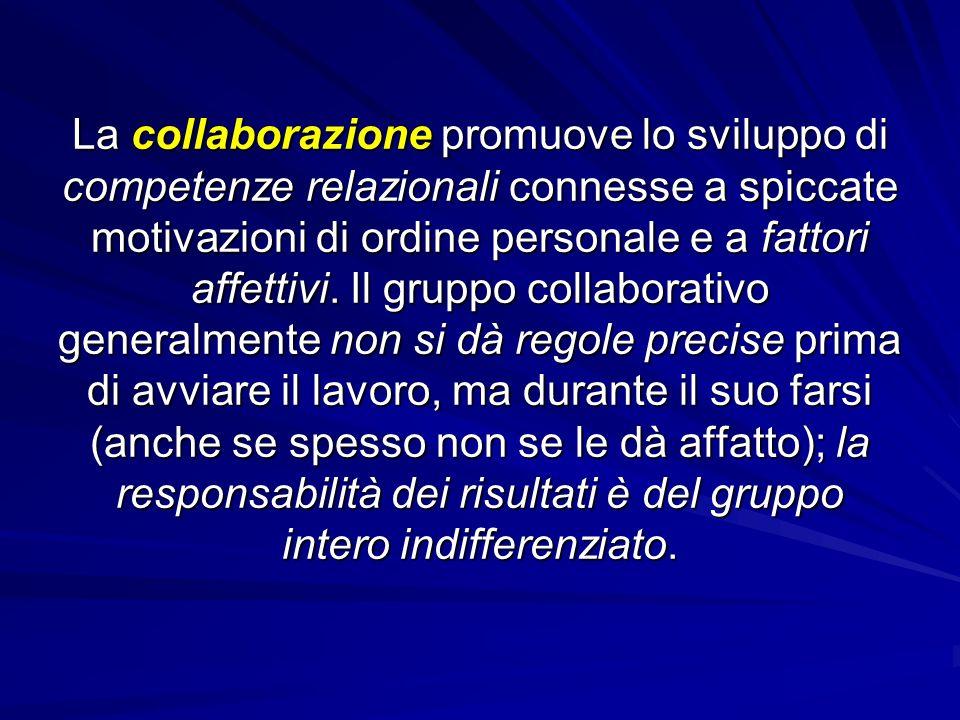 La collaborazione promuove lo sviluppo di competenze relazionali connesse a spiccate motivazioni di ordine personale e a fattori affettivi.