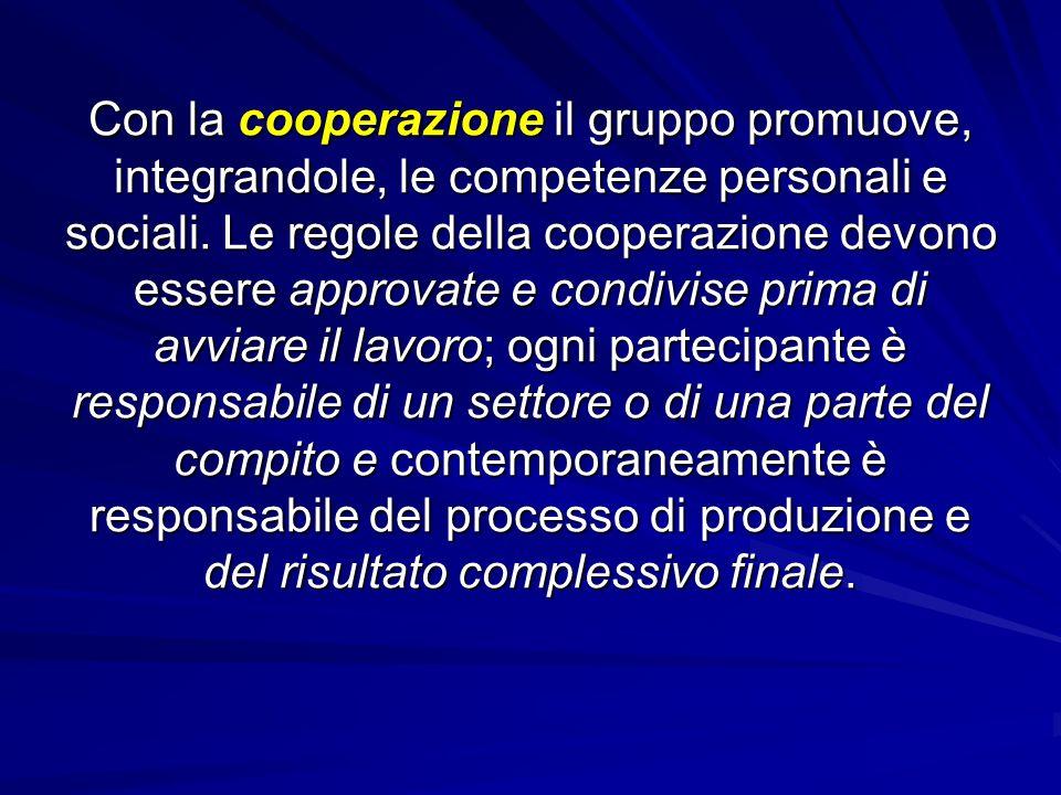 Con la cooperazione il gruppo promuove, integrandole, le competenze personali e sociali.