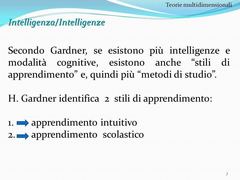 H. Gardner identifica 2 stili di apprendimento: