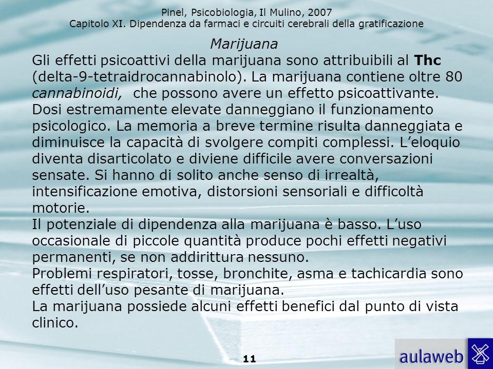Marijuana Gli effetti psicoattivi della marijuana sono attribuibili al Thc (delta-9-tetraidrocannabinolo).
