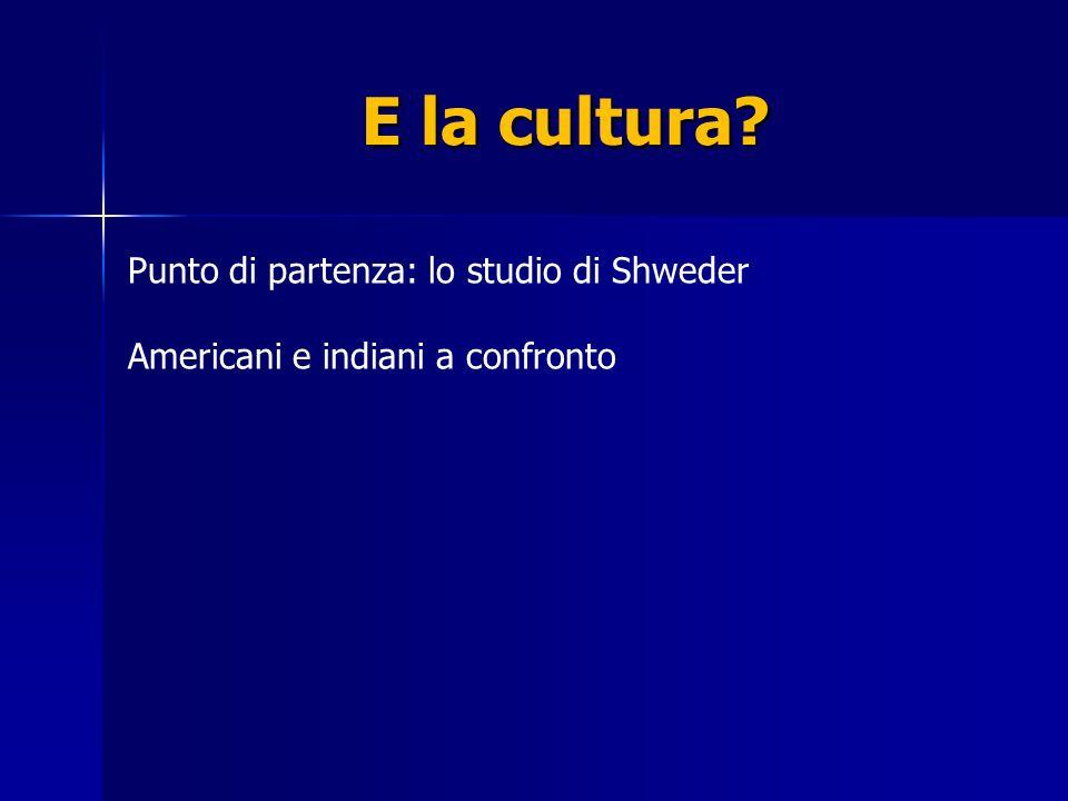 E la cultura Punto di partenza: lo studio di Shweder