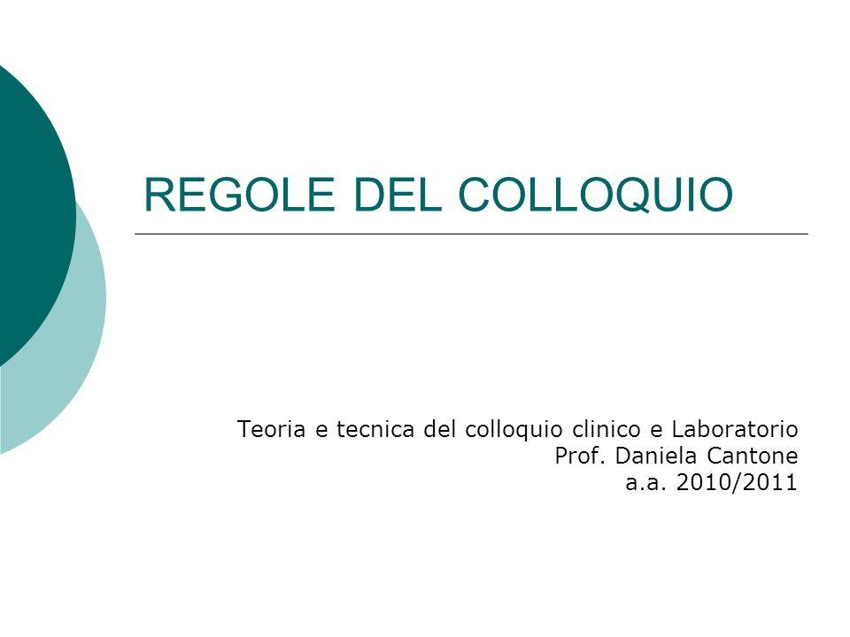 REGOLE DEL COLLOQUIO Teoria e tecnica del colloquio clinico e Laboratorio.