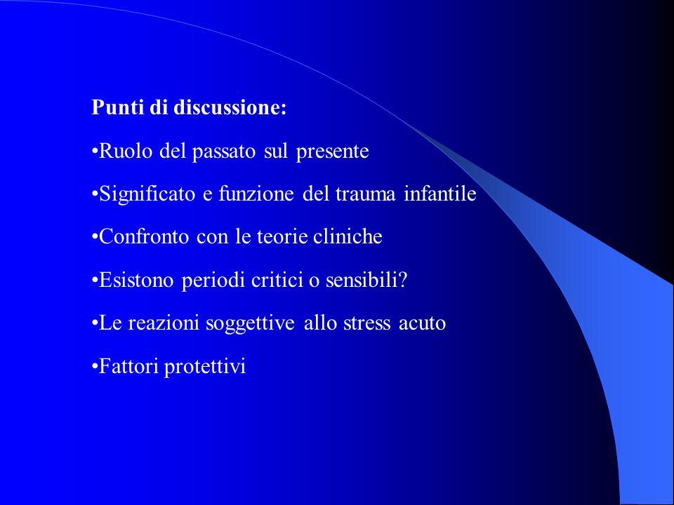 Punti di discussione: Ruolo del passato sul presente. Significato e funzione del trauma infantile.