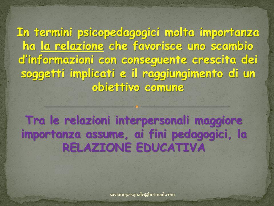 In termini psicopedagogici molta importanza ha la relazione che favorisce uno scambio d'informazioni con conseguente crescita dei soggetti implicati e il raggiungimento di un obiettivo comune