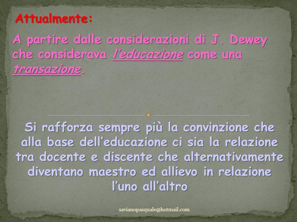 Attualmente: A partire dalle considerazioni di J. Dewey che considerava l'educazione come una transazione.
