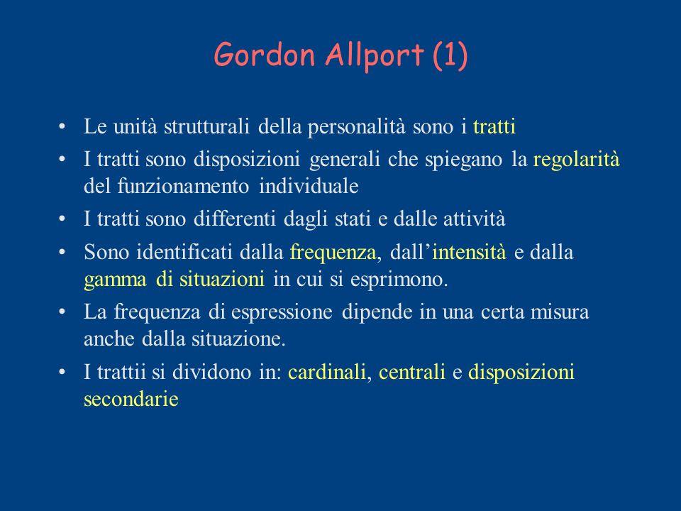 Gordon Allport (1) Le unità strutturali della personalità sono i tratti.
