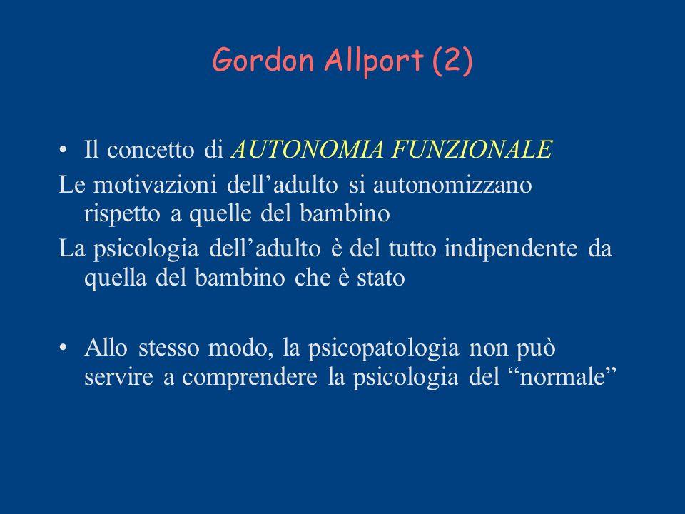 Gordon Allport (2) Il concetto di AUTONOMIA FUNZIONALE