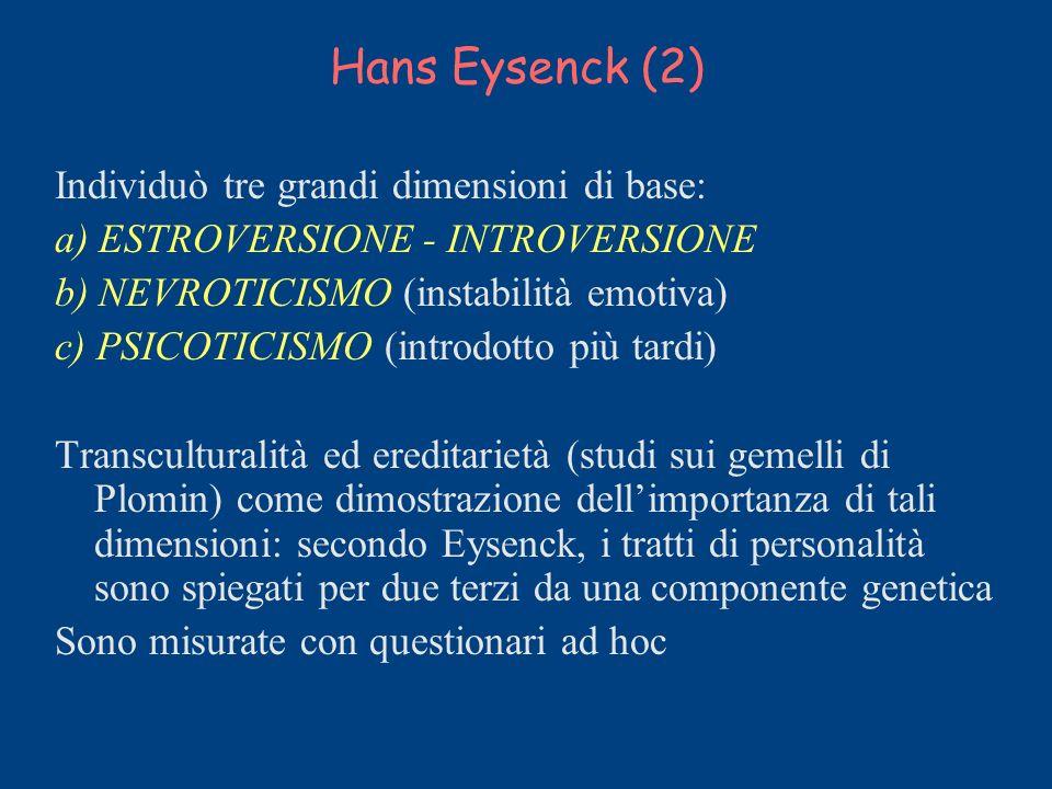 Hans Eysenck (2) Individuò tre grandi dimensioni di base:
