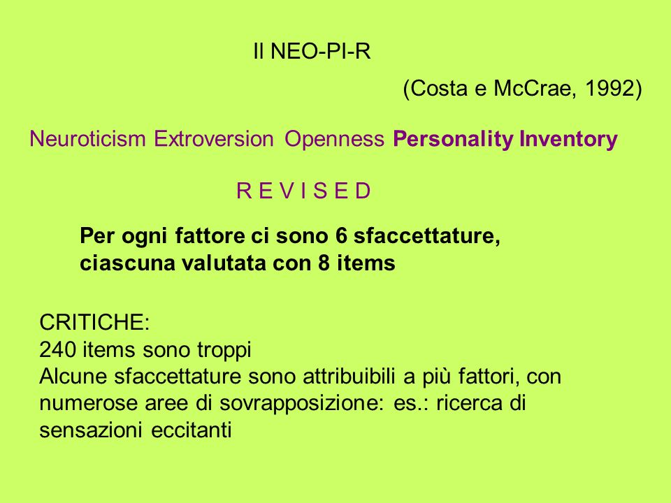 Il NEO-PI-R(Costa e McCrae, 1992) Neuroticism Extroversion Openness Personality Inventory. R E V I S E D.