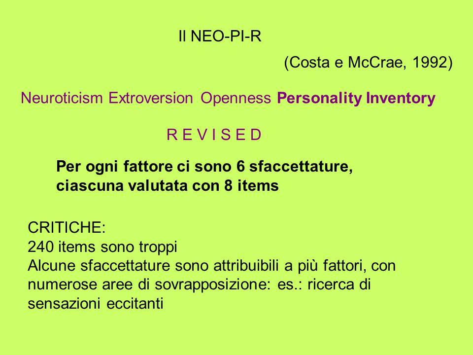 Il NEO-PI-R (Costa e McCrae, 1992) Neuroticism Extroversion Openness Personality Inventory. R E V I S E D.