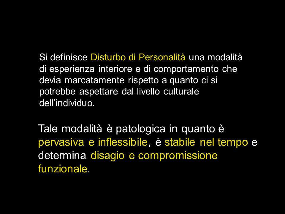 Si definisce Disturbo di Personalità una modalità di esperienza interiore e di comportamento che devia marcatamente rispetto a quanto ci si potrebbe aspettare dal livello culturale dell'individuo.