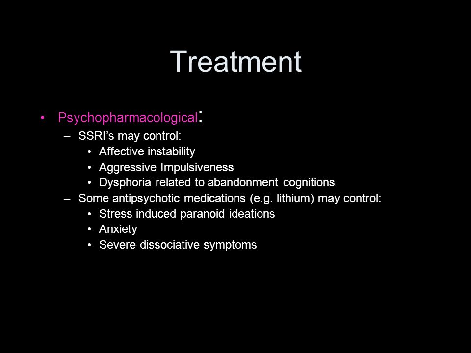 Treatment Psychopharmacological: SSRI's may control: