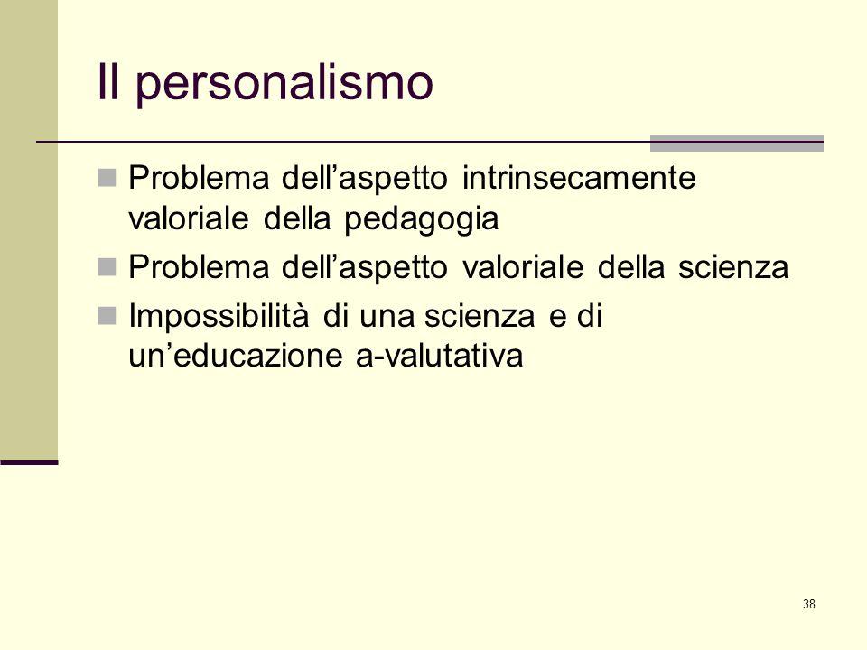 Il personalismo Problema dell'aspetto intrinsecamente valoriale della pedagogia. Problema dell'aspetto valoriale della scienza.